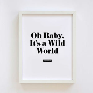 Baby It's A Wild World Print