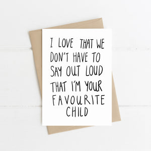 I'm Your Favourite Child Card