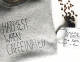Happiest when Caffeinated - Unisex Adult Sweatshirt