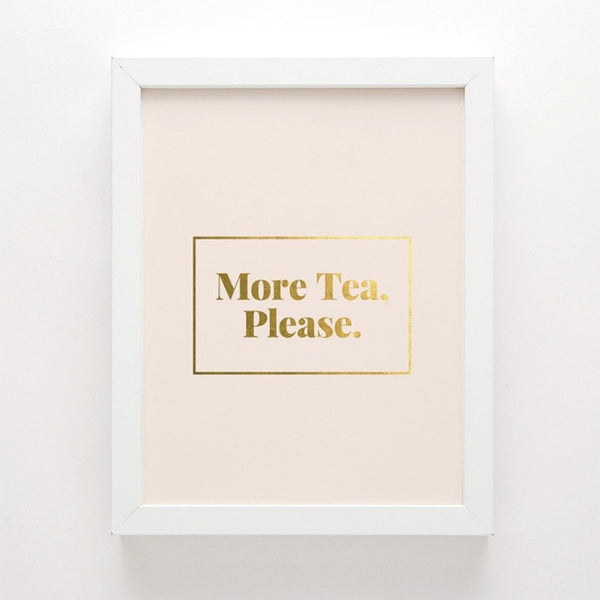 More Tea, Please. (Pink or White)