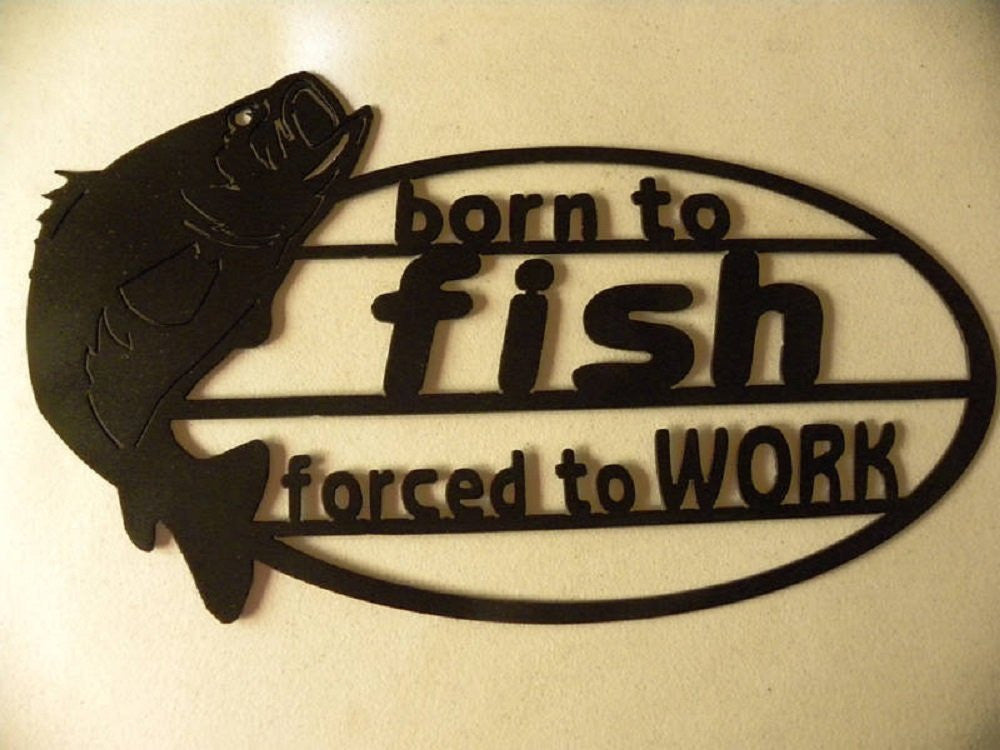 Born To Fish Forced To Work Sign Metal Wall Art Home/Garage/Shop ...