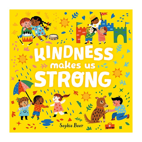 Kindness Makes Us Stronger by Sophie Beer