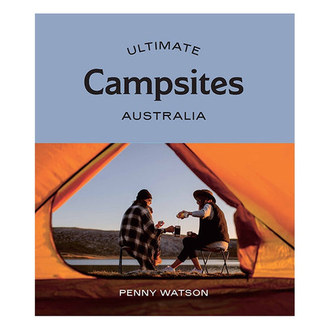 Ultimate Campsites Australia by Penny Watson