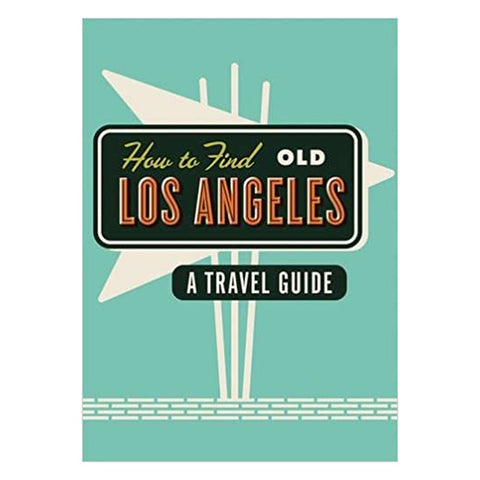 How To Find Old Los Angeles travel guide