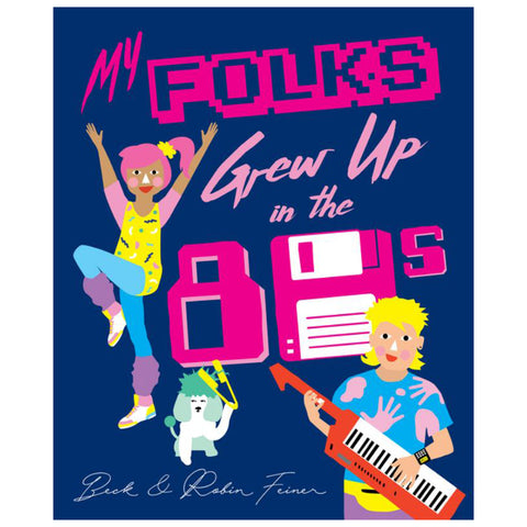 My Folks Grew Up In The 80's by Beck & Robin Feiner
