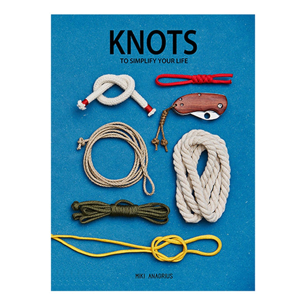 Knots That Simplify Your Life by Miki Anagrius
