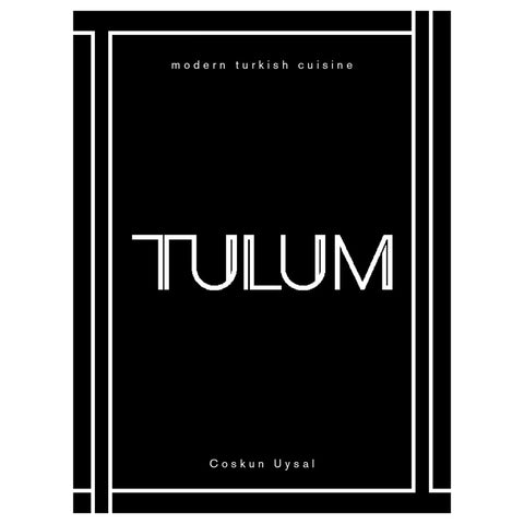 Tulum: Modern Turkish Cuisine by Coskun Uysal