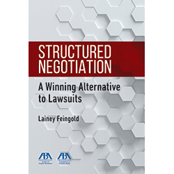 Structured Negotiation: A Winning Alternative to Lawsuits by Lainey Feingold