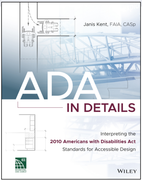 ADA in Details: Interpreting the 2010 Americans with Disabilities Act Standards for Accessible Design by Janis Kent