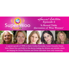 Super Woo Radio Episode 06: A Round Table of Wise Women