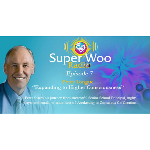 Super Woo Radio Episode 07: Expanding to Higher Consciousness