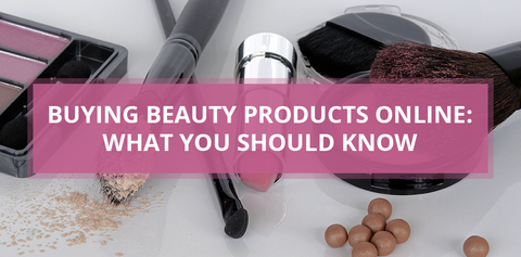 Buying Beauty Products Online: What You Should Know