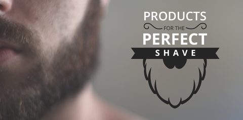 Products for the Perfect Shave