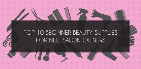 Top 10 Beginner Beauty Supplies for New Salon Owners