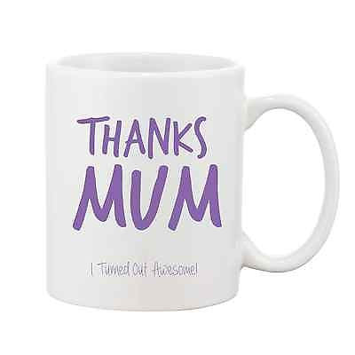 Thanks Mum - I Turned Out Awesome Mug - Promofix Gifts