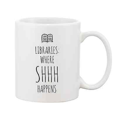 Libraries Where SHHH Happens Mug - Promofix Gifts