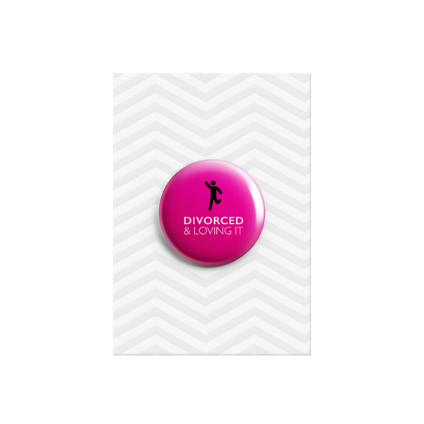 Divorced and Loving it Button Badge 38mm - Promofix Gifts   - 1