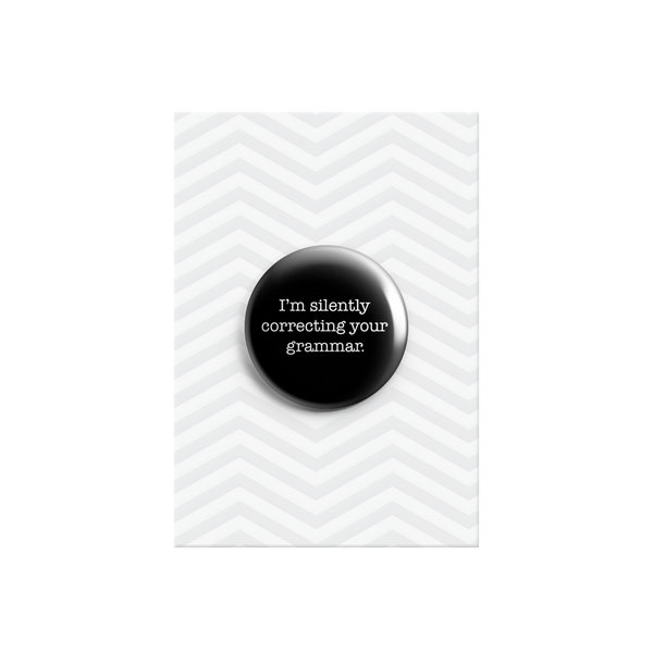 I'm Silently Correcting Your Grammar Button Badge 38mm - Promofix Gifts   - 1