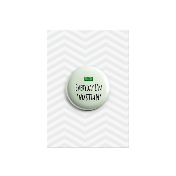 Every Day I'm Hustlin' Button Badge 38mm - Promofix Gifts   - 1