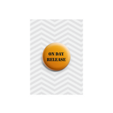 On Day Release Button Badge 38mm