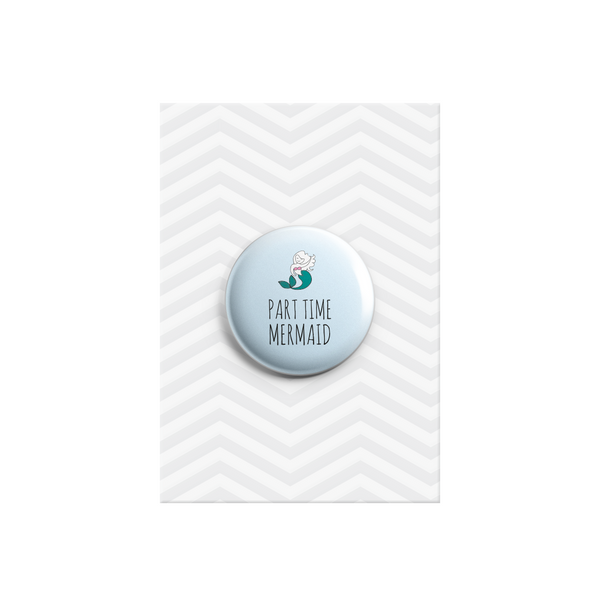 Part Time Mermaid Button Badge 38mm - Promofix Gifts   - 1