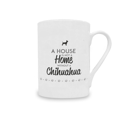 A House is Not a Home Without a Chihuahua China Mug