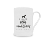 A House is Not a Home Without a French Bulldog China Mug