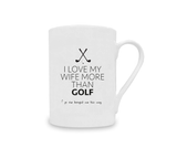 I Love My Wife More Than Golf China Mug