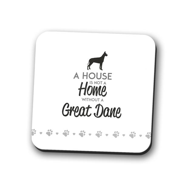 A House is Not a Home Without a Great Dane Coaster