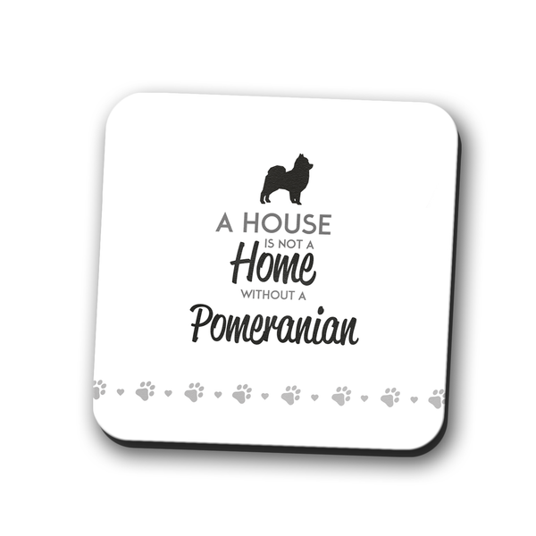 A House is Not a Home Without a Pomeranian Coaster