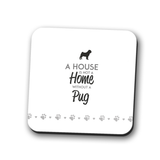 A House is Not a Home Without a Pug Coaster