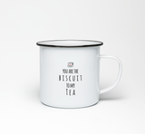 You are the Biscuit to my Tea Enamel Mug - Promofix Gifts