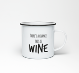 There's a Chance This is Wine Enamel Mug - Promofix Gifts
