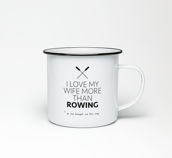 I Love My Wife More Than Rowing Enamel Mug