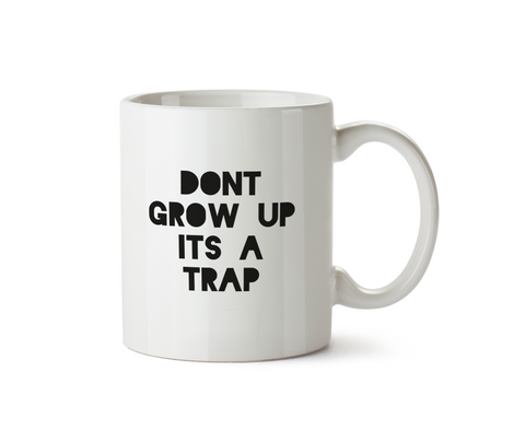 Don't Grow Up, It's a Trap Mug - Promofix Gifts
