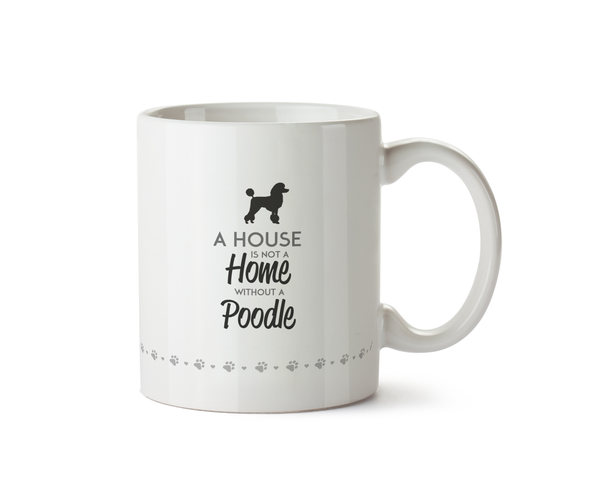 A House is Not a Home Without a Poodle Ceramic Mug