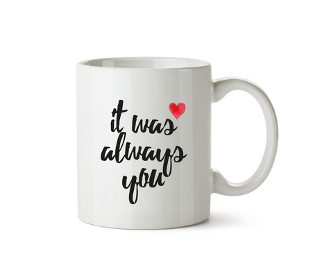It Was Always You Mug - Promofix Gifts