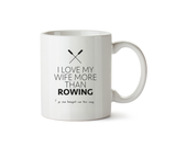 I Love My Wife More Than Rowing Mug
