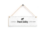 A Spoilt French Bulldog Lives Here Door Plaque