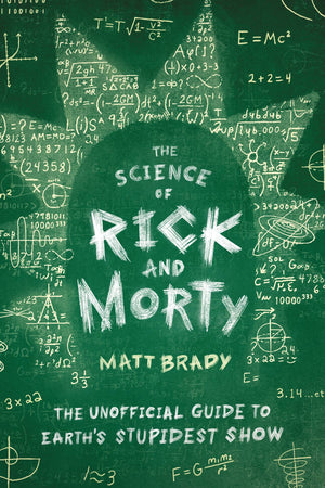 Science Of Rick & Morty Unoff Guide Earths Stupidest Show