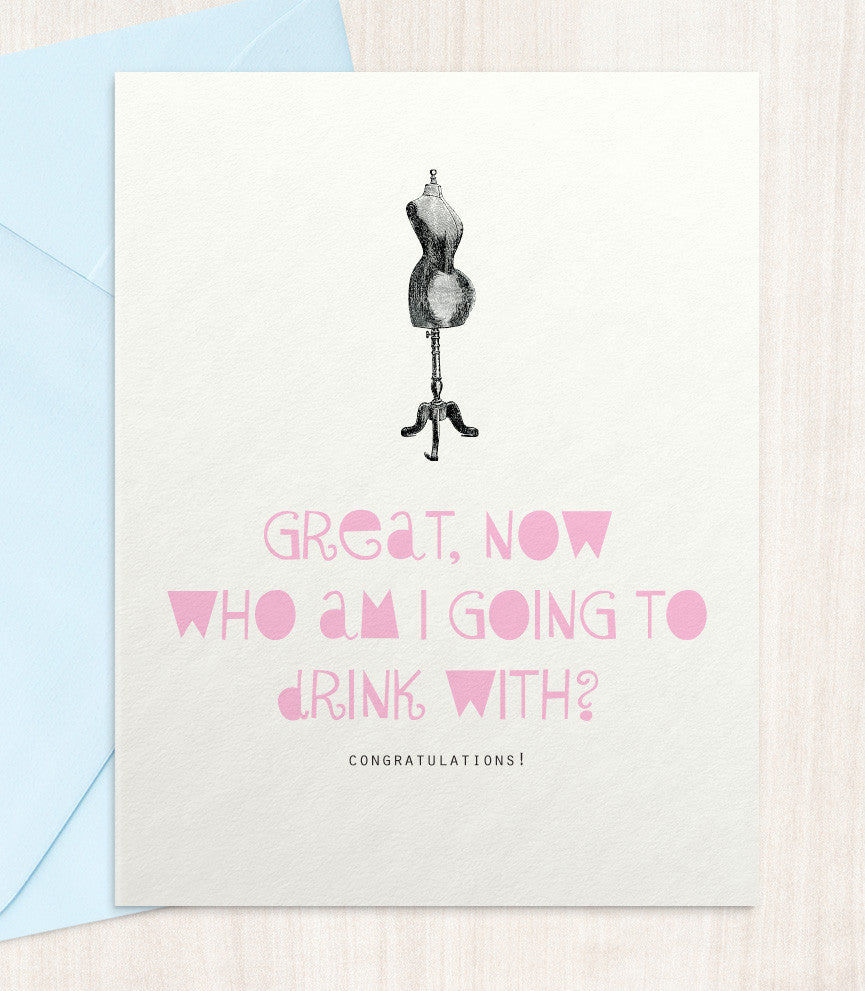 Great, Now Who Am I Going To Drink With? (DF29) - blingbebe shop ::: greetings that shine