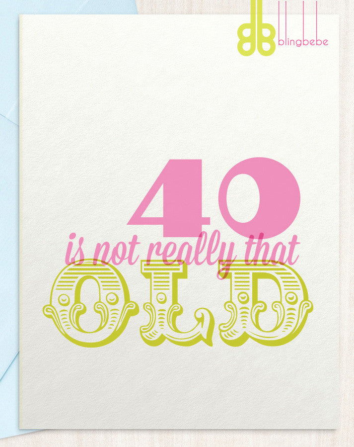 40 is not really that old - blingbebe shop ::: greetings that shine
