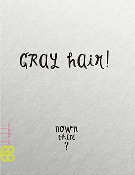 Gray Hair! Down There? Sarcastic, funny birthday card - blingbebe shop ::: greetings that shine