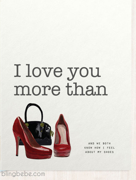 I Love You More Than Shoes - blingbebe shop ::: greetings that shine