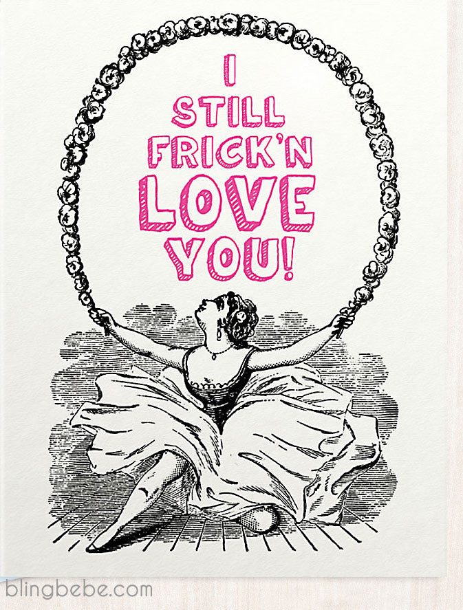 I Still Frick'n Love You - blingbebe shop ::: greetings that shine  - 1