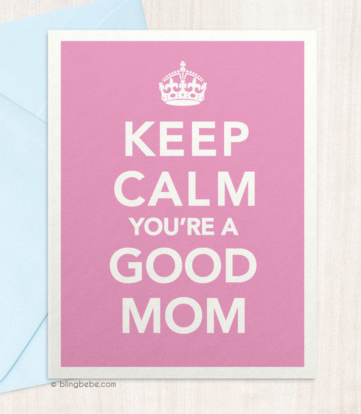 Keep Calm You're A Good Mom - blingbebe shop ::: greetings that shine  - 1