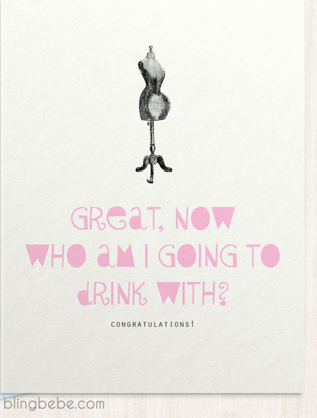 Great, Now Who Am I Going To Drink With? - blingbebe shop ::: greetings that shine