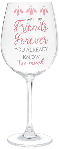 Pavilion 66514 We'll Be Friends Forever You Already Know Too Much Girly Girl 12 oz Crystal Wine Glass