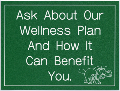 Ask About Our Wellness Plan...