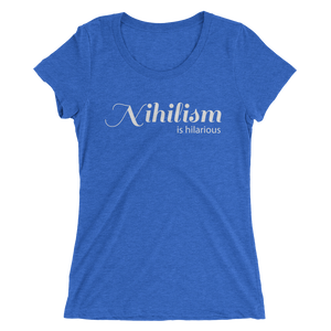 Nihilism is Hilarious (Women's T-shirt)